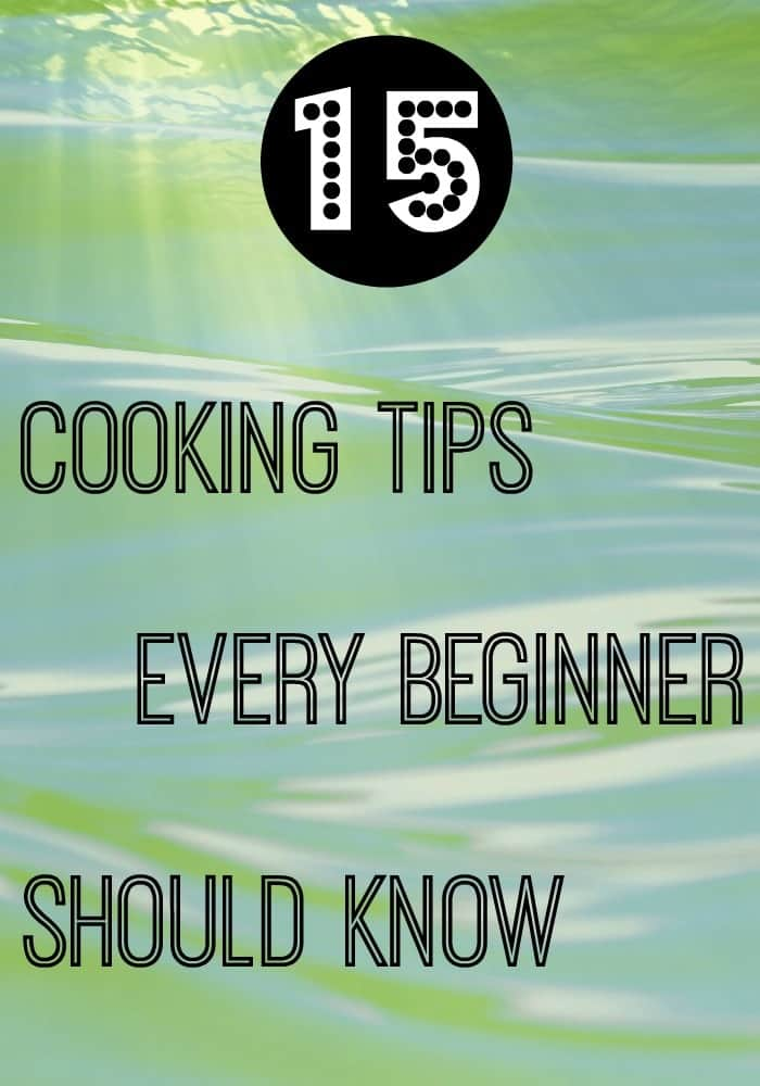 15 Cooking Tips Every Beginner Should Know