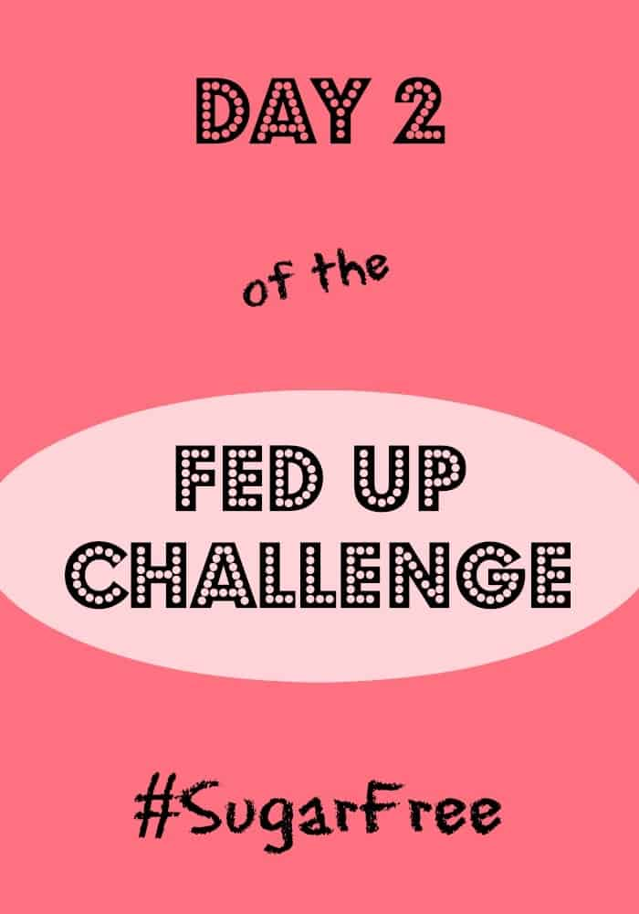 Day 2 of the Sugar Free Challenge #fedupchallenge #sugarfree