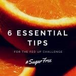 Sugar Free Diet Tips For The Fed Up Challenge