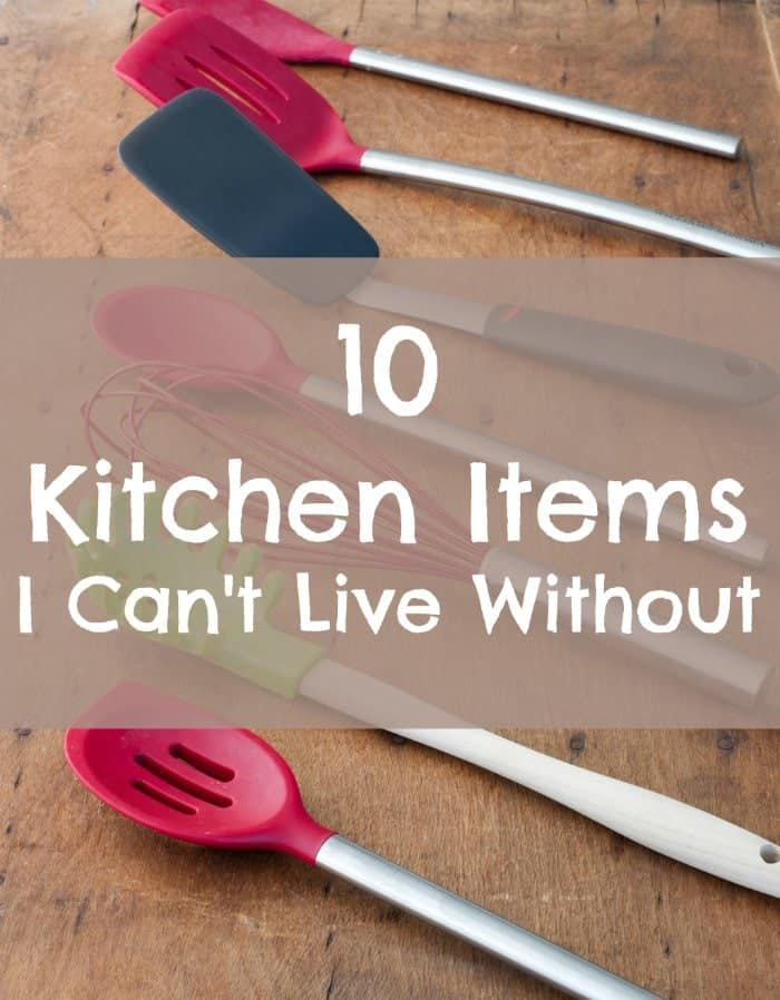 10 Kitchen Items I Can't Live Without