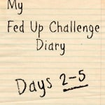 Fed Up Challenge Diary – Days 2-5