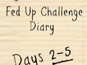 My Fed Up Challenge Diary (Days 2-5) - here's what I ate and how I'm doing