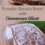 Pumpkin Banana Bread with cinnamon glaze dripping down the sides on a clear glass platter and another picture with a slice taken off showing the cinnamon swirl inside
